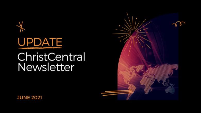 ChristCentral Newsletter - June 2021